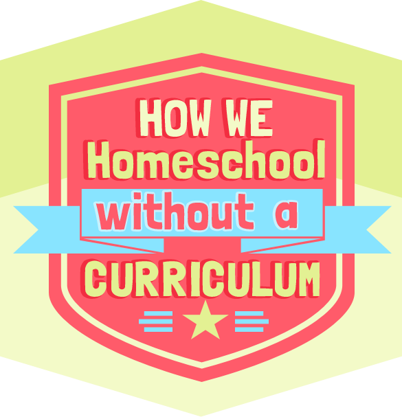 How We Homeschool Without a Curriculum