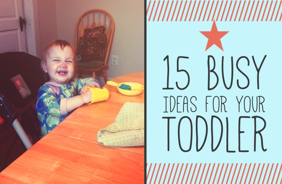 15 Busy Ideas For Your Toddler