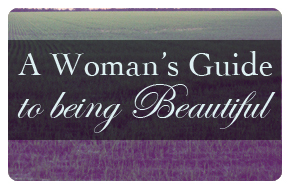 A Woman's Guide to Being Beautiful