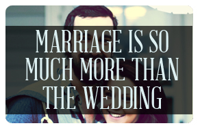 Marriage is so Much More Than the Wedding