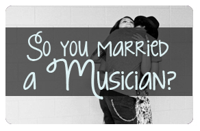 So you married a musician?